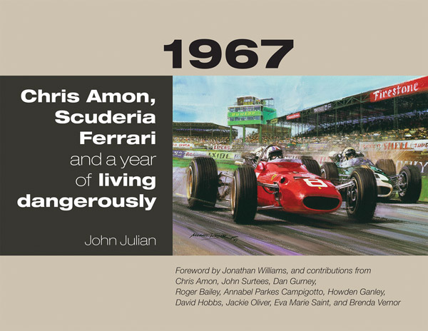 1967: Chris Amon, Scuderia Ferrari and a Year of Living Dangerously by John Julian, cover